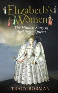 2009-12-06. Elizabeths Women, by Tracy Borman