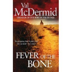 2010-02-28. Fever of the Bone, Val McDermid