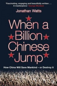 When a Billion Chinese Jump: How China Will Save Mankind – Or Destroy It 作者 Jonathan Watts 出版社 Faber and Faber (平装本2010年7月1日出版)
