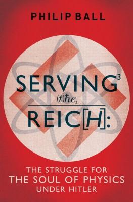 书名:《为第三帝国服务》(Serving the Reich) 作者:菲利普•博尔(Philip Ball) 出版社:Vintage 出版时间:平装本2014年10月出版