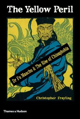 书名:《黄祸》 (The Yellow Peril) 作者:克里斯托弗•弗雷林(Christopher Frayling) 出版社:Thames & Hudson 出版时间:2014年10月