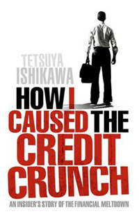 2009-08-07 How I Caused the Credit Crunch