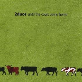 2009-08-12 Until the Cows Come