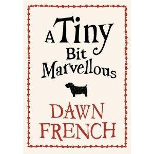 2010-11-16. A Tiny Bit Marvellous, Dawn French