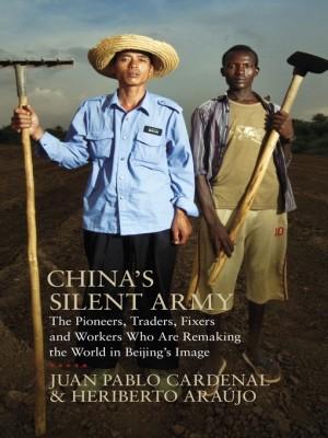 书名: 《沉默的中国大军》 China's Silent Army: The Pioneers, Traders, Fixers, and Workers Who Are Remaking the World in Beijing's Image 作者: 胡安•巴勃罗•卡德纳尔(Juan Pablo Cardenal) 埃里韦托•阿劳约( Heriberto Araújo) 出版社: Allen Lane (企鹅集团旗下分支) 出版时间: 2013年1月31日