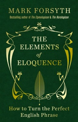 书名:《修辞要素》(The Elements of Eloquence) 作者:马克•弗塞斯(Mark Forsyth) 出版社:Icon Books 出版时间:2013年11月