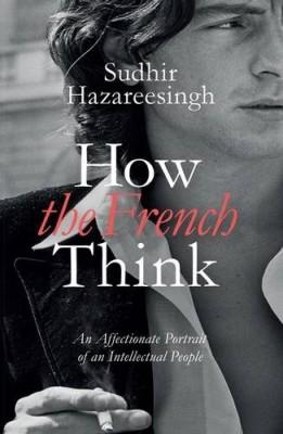 书名:《法国人是怎么思考的》(How the French Think) 作者:苏迪•哈扎里辛格(Sudhir Hazareesingh) 出版社:Allen Lane 出版时间:2015年6月