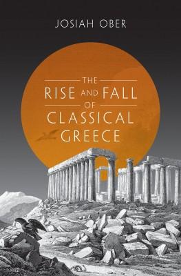 书名:《古希腊的兴亡》(The Rise and Fall of Classical Greece) 作者:乔赛亚•奥伯(Josiah Ober) 出版社:普林斯顿大学出版社 出版时间:2015年4月