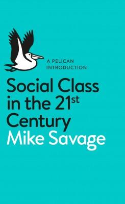 书名:《21世纪社会阶层》(Social Class in the 21st Century) 作者:迈克•萨维奇(Mike Savage) 出版社:鹈鹕鸟(Pelican,企鹅图书旗下分支) 出版时间:2015年11月